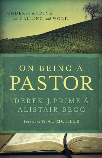 On Being a Pastor - Understanding Our Calling and Work ebook by Derek J. Prime,Alistair Begg