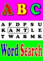 ABC's Book for Kids:word search An Interactive Book Game ebook by Silvia Patt