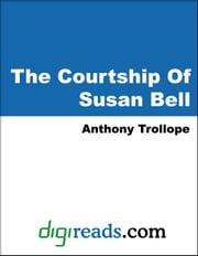 The Courtship Of Susan Bell ebook by Trollope, Anthony