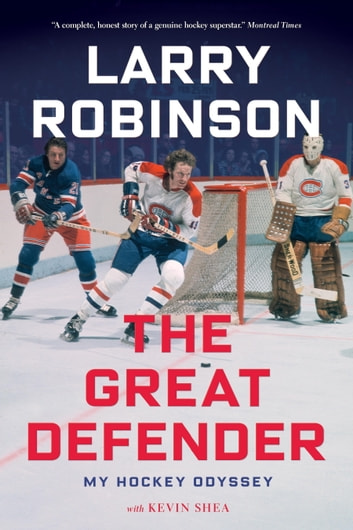 The Great Defender - My Hockey Odyssey ebook by Larry Robinson,Kevin Shea