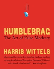 Humblebrag - The Art of False Modesty ebook by Harris Wittels
