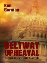 Beltway Upheaval ebook by Kenneth Gorman