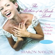 The Mother-of-the-Bride Book - Giving Your Daughter A Wonderful Wedding (Updated Edition) ebook by Sharon Naylor