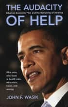The Audacity of Help - Obama's Stimulus Plan and the Remaking of America ebook by John F. Wasik