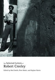 The Selected Letters of Robert Creeley ebook by Robert Creeley,Rod Smith,Peter Baker,Kaplan Harris