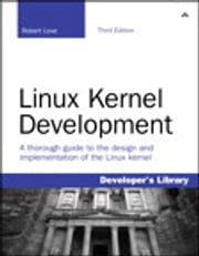 Linux Kernel Development ebook by Robert Love