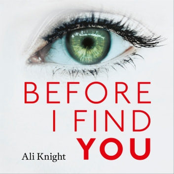 Before I Find You - The gripping psychological thriller that you will not stop talking about audiobook by Ali Knight