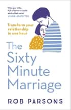 The Sixty Minute Marriage eBook by Rob Parsons