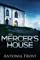 The Mercer's House ebook by Antonia Frost