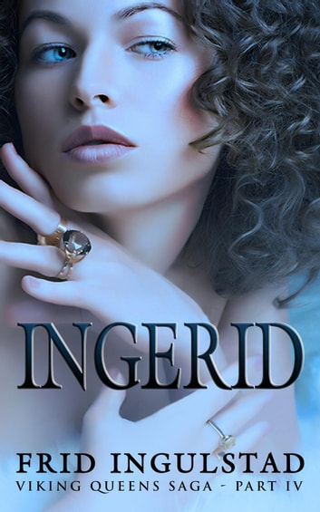 Viking Queens IV: Ingerid - Viking Queens, #4 ebook by Frid Ingulstad
