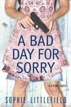 A Bad Day for Sorry ebook by Sophie Littlefield