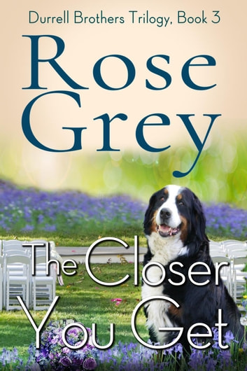 The Closer You Get - Durrell Brothers Trilogy, #3 ebook by Rose Grey