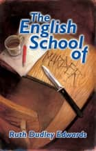 English School of Murder, The ebook by Ruth Dudley Edwards