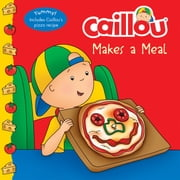 Caillou Makes a Meal - Includes a simple pizza recipe ebook by Anne Paradis,Eric Sévigny