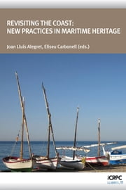 Revisiting the Coast: New Practices in Maritime Heritage ebook by Joan Lluís Alegret Tejero, Eliseu Carbonell Camós
