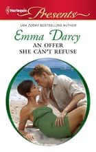 An Offer She Can't Refuse - A Secret Baby Romance ebook by Emma Darcy