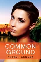 Common Ground ebook by Cheryl Adnams