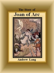 The Story of Joan of Arc ebook by Andrew Lang