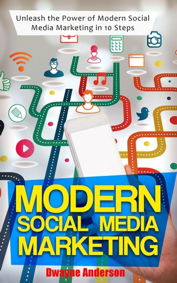 Modern Social Media Marketing ebook by Dwayne Anderson