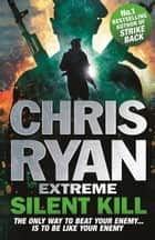 Chris Ryan Extreme: Silent Kill - Extreme Series 4 ebook by Chris Ryan