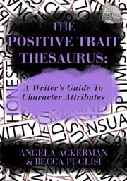 The Positive Trait Thesaurus: A Writer's Guide to Character Attributes ebook by Becca Puglisi,Angela Ackerman