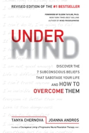 UnderMind - Discover the 7 Subconscious Beliefs that Sabotage Your Life and How to Overcome Them ebook by Tanya Chernova, Joanna Andros