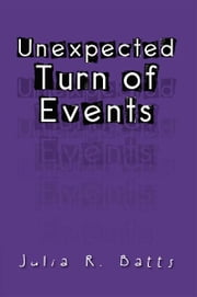 Unexpected Turn of Events ebook by Julia R. Batts