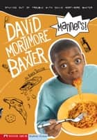 Manners! - Staying out of Trouble with David Mortimore Baxter ebook by Karen Tayleur, Brann Garvey