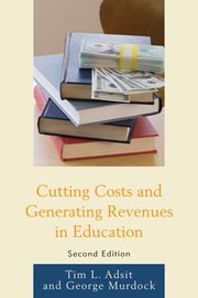 Cutting Costs and Generating Revenues in Education ebook by Tim L. Adsit,George R. Murdock