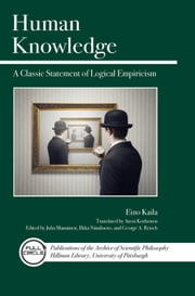 Human Knowledge - A Classic Statement of Logical Empiricism ebook by Eino Kaila,George A. Reisch,Anssi Korhonen,Juha Manninen,Ilkka Niiniluoto