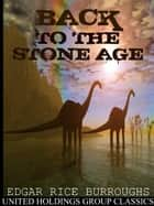 Back to the Stone Age ebook by Edgar Rice Burroughs