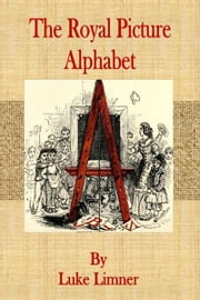 The Royal Picture Alphabet ebook by Luke Limner