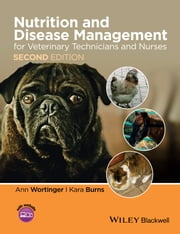 Nutrition and Disease Management for Veterinary Technicians and Nurses ebook by Ann Wortinger,Kara Burns