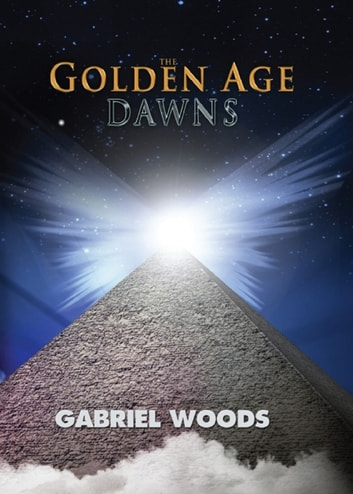 The Golden Age Dawns ebook by Gabriel Woods
