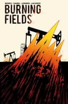 Burning Fields ebook by Michael Moreci, Tim Daniel, Colin Lorimer