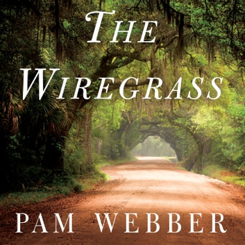 The Wiregrass - A Novel audiobook by Pam Webber