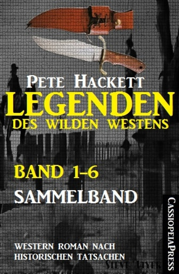 Legenden des Wilden Westens: Band 1-6 (Sammelband) - Sechs historische Western Romane ebook by Pete Hackett