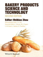 Bakery Products Science and Technology ebook by Weibiao Zhou,Y. H. Hui