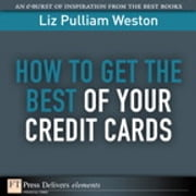 How to Get the Best of Your Credit Cards ebook by Liz Weston