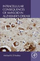 Intracellular Consequences of Amyloid in Alzheimer's Disease ebook by Michael R. D'Andrea