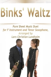 Binks' Waltz Pure Sheet Music Duet for F Instrument and Tenor Saxophone, Arranged by Lars Christian Lundholm ebook by Pure Sheet Music