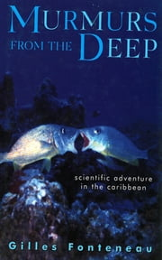 Murmurs From The Deep: Scientific Adventures in the Caribbean ebook by Gilles Fonteneau