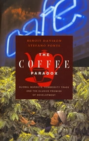 The Coffee Paradox - Global Markets, Commodity Trade and the Elusive Promise of Development ebook by Benoit Daviron,Stefano Ponte