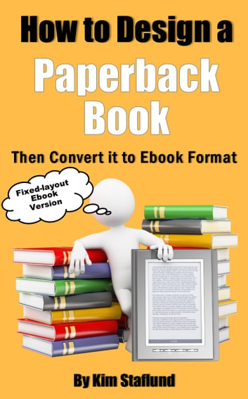 How to Design a Paperback Book Then Convert it to Ebook Format - Fixed-layout Ebook Version ebook by Kim Staflund