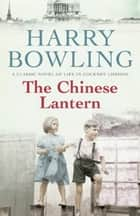 The Chinese Lantern - A touching saga of true love in the face of adversity eBook by Harry Bowling