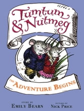 Tumtum & Nutmeg: The Adventure Begins ebook by Emily Bearn