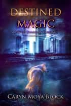 Destined Magic, A Witch Guardian Romance ebook by Caryn Moya Block