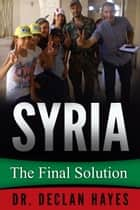 Syria: The Final Solution ebook by Declan Hayes