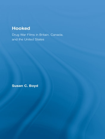 Hooked Drug War Films In Britain Canada And The Us Ebook By