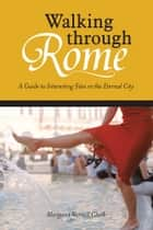 Walking through Rome ebook by Margaret Varnell Clark